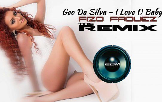 Geo Da Silva - I Love U Baby ( Fizo Faouez Offcial Remix )