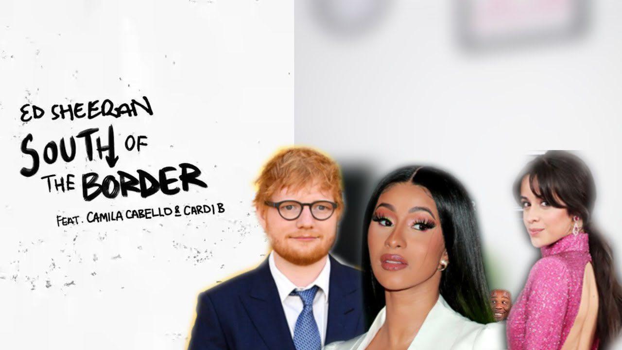 Ed Sheeran ft. Camila Cabello & Cardi B - South of the Border